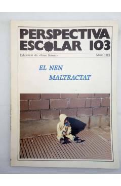 Cubierta de REVISTA PERSPECTIVA ESCOLAR 103. EL NEN MALTRACTAT (Vvaa) Rosa Sensat 1986