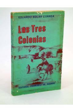 Cubierta de LAS TRES COLONIAS. ENSAYO DE INTERPRETACIÓN HISTÓRICA (Eduardo Solar Correa) Francisco de Aguirre 1970