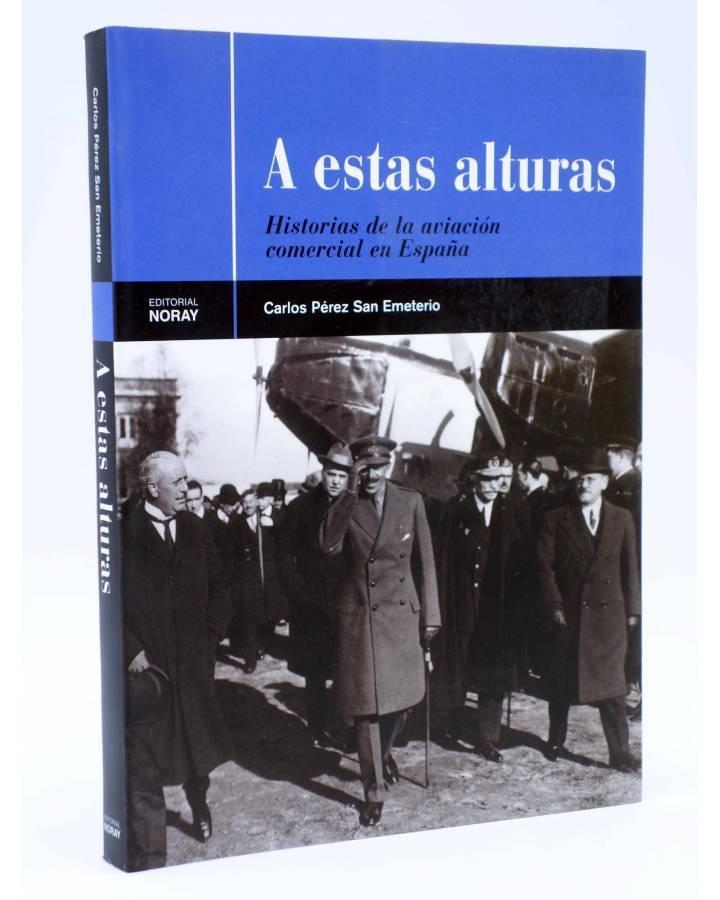 Cubierta de A ESTAS ALTURAS. HISTORIAS DE LA AVIACIÓN COMERCIAL EN ESPAÑA (Carlos Pérez San Emeterio) Noray 2003