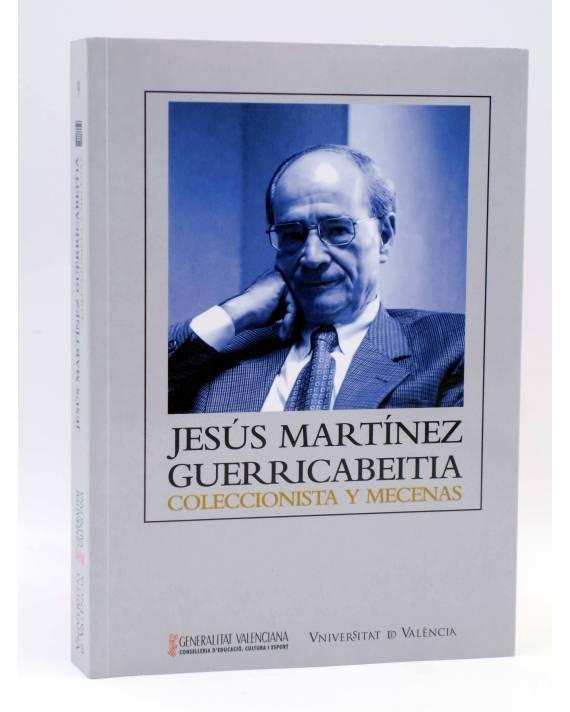 Cubierta de JESÚS MARTÍNEZ GUERRICABEITIA. COLECCIONISTA Y MECENAS (José Martín Martínez) UV 2013