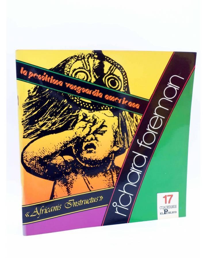 Cubierta de CUADERNOS EL PÚBLICO 17. RICHARD FOREMAN LA PENÚLTIMA VANGURDIA AMERICANA. AFRICANIS INSTRUCTUS (Vvaa) 1985