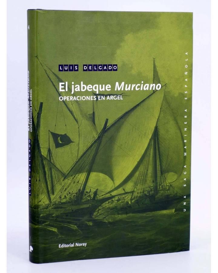 Cubierta de UNA SAGA MARINERA ESPAÑOLA 4. EL JABEQUE MURCIANO. OPERACIONES EN ARGEL (Luís Delgado) Noray 2011