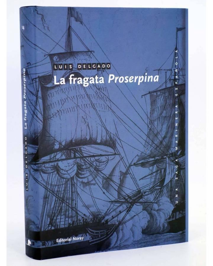 Cubierta de UNA SAGA MARINERA ESPAÑOLA 14. LA FRAGATA PROSERPINA (Luís Delgado) Noray 2008