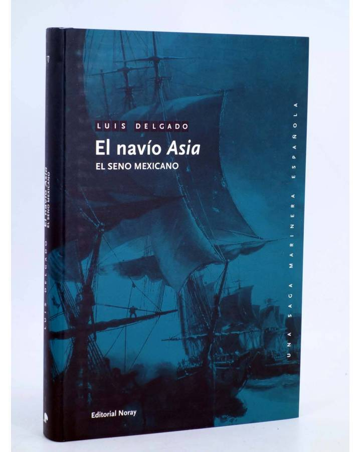 Cubierta de UNA SAGA MARINERA ESPAÑOLA 17. EL NAVÍO ASIA. EL SENO MEXICANO (Luís Delgado) Noray 2010