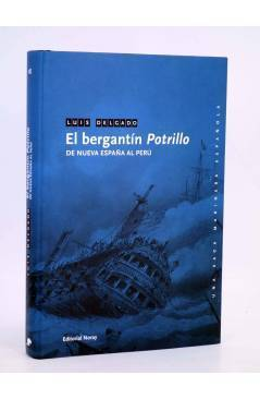 Cubierta de UNA SAGA MARINERA ESPAÑOLA 18. EL BERGANTÍN POTRILLO. DE NUEVA ESPAÑA AL PERÚ (Luís Delgado) Noray 2010