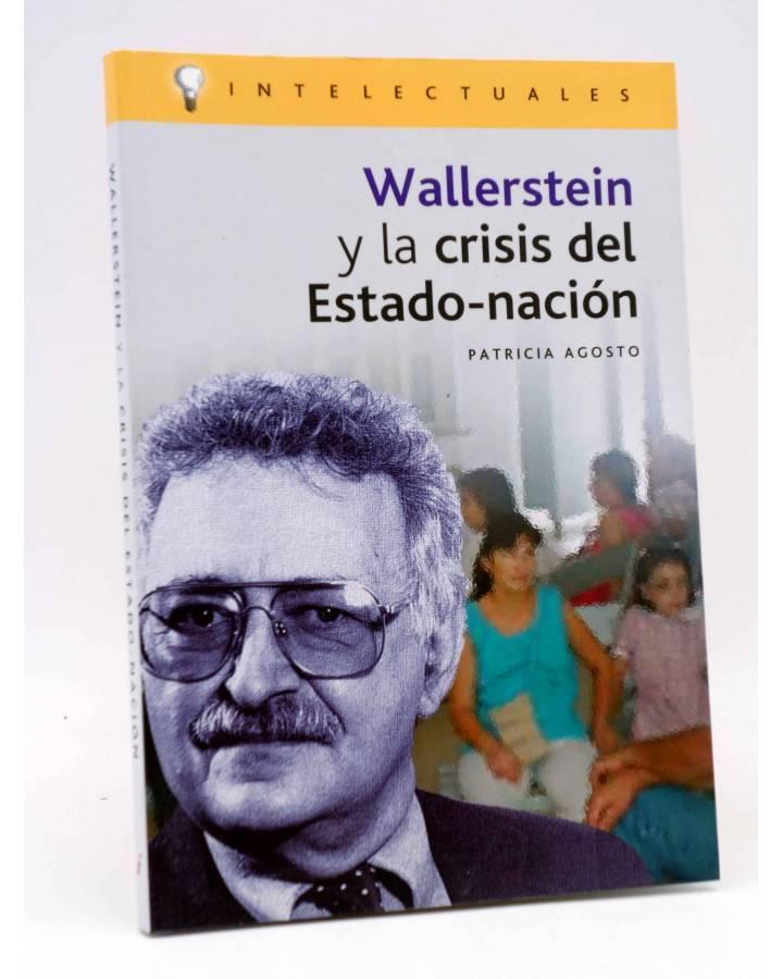 Cubierta de INTELECTUALES. WALLERSTEIN Y LA CRISIS DEL ESTADO NACIÓN (Patricia Agosto) Campo de Ideas 2005
