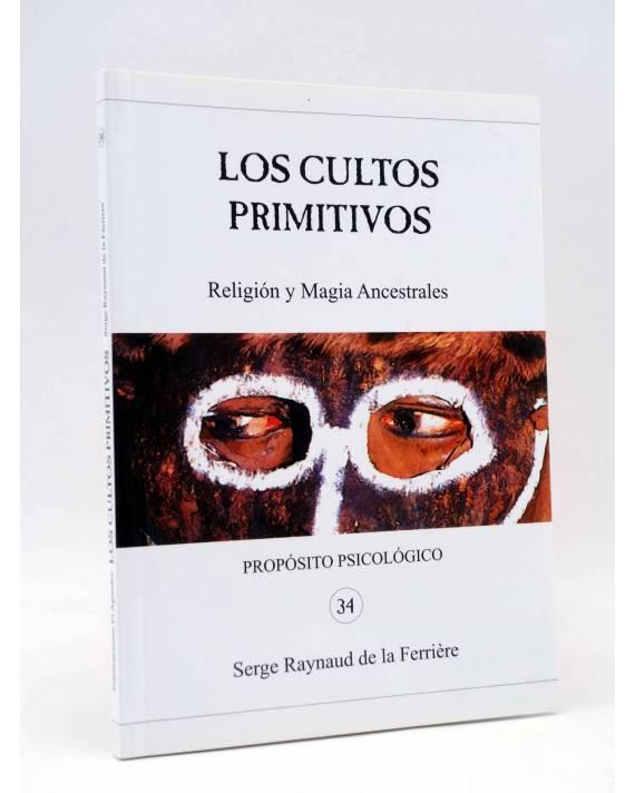 Cubierta de PROPÓSITOS PSICOLÓGICOS 34. LOS CULTOS PRIMITIVOS (Serge Raynaud De La Ferrière) El Aguador 2003