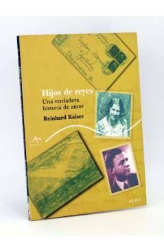Cubierta de TRAYECTOS. HIJOS DE REYES. UNA VERDADERA HISTORIA DE AMOR (Reinhard Kaiser) Alba 2007