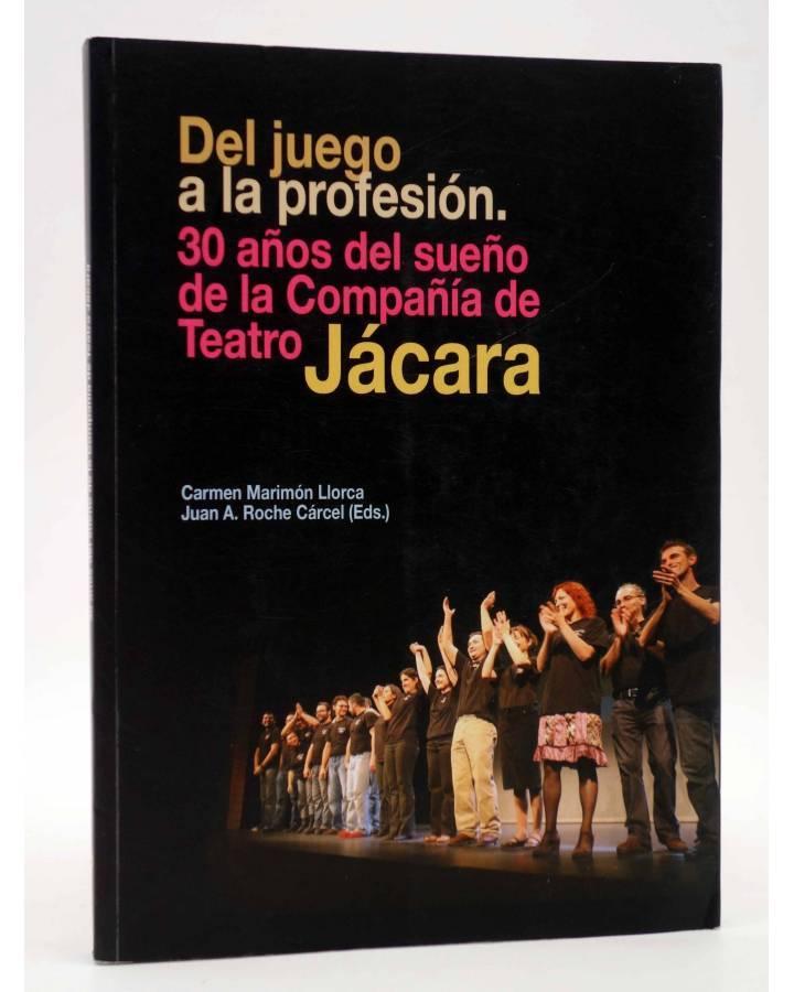 Cubierta de DEL JUEGO A LA PROFESIÓN. 30 AÑOS DEL SUEÑO DE LA COMPAÑÍA DE TEATRO JÁCARA (Carmen Marimón Llorca / Juan A.