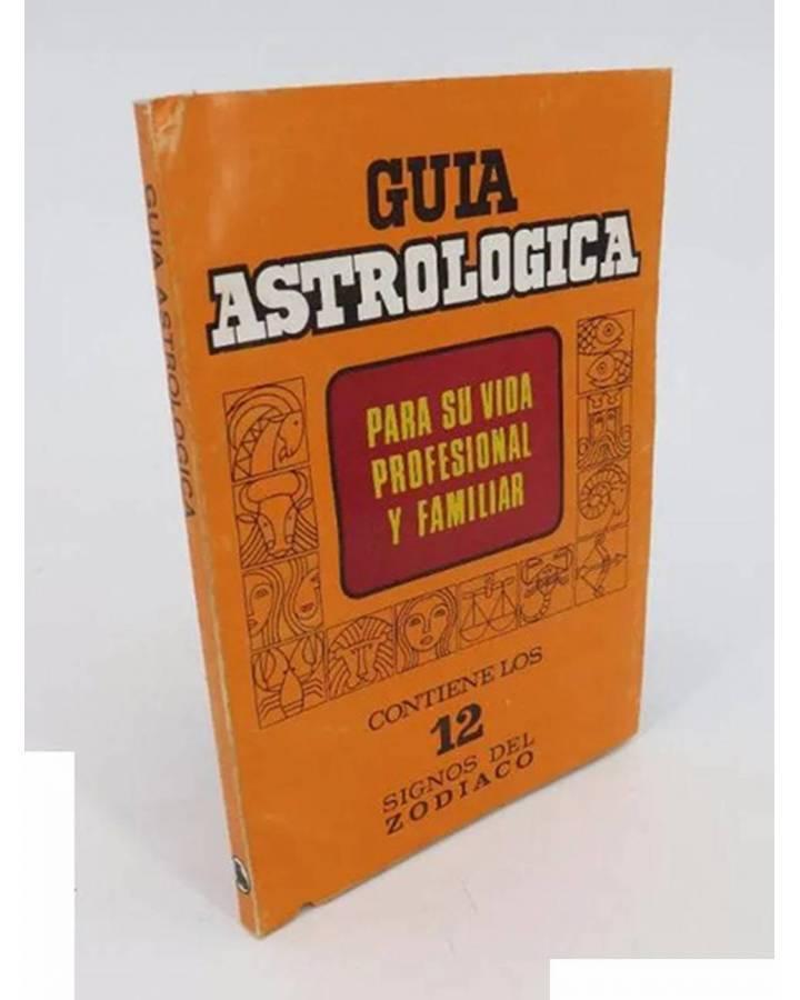 Cubierta de GUIA ASTROLÓGICA PARA SU VIDA PROFESIONAL Y FAMILIAR. CONTIENE LOS 12 DIGNOS DEL ZODIACO.. Bruguera 1982