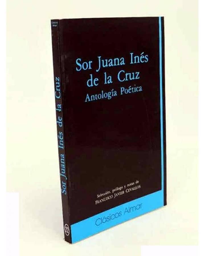 Cubierta de SOR JUANA INÉS DE LA CRUZ ANTOLOGÍA POÉTICA (Francisco Javier Ceballos) Almar 1989