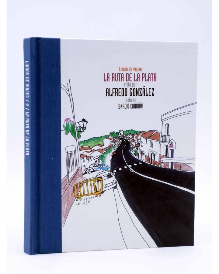Cubierta de LIBROS DE VIAJES 4. LA RUTA DE LA PLATA (Alfredo González / Ignacio Carrión) Sevilla 2004