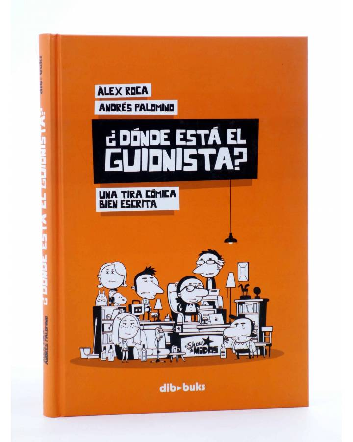 Cubierta de ¿DÓNDE ESTÁ EL GUIONISTA? UNA TIRA CÓMICA BIEN ESCRITA (Álex Roca / Andrés Palomino) Dibbuks 2013