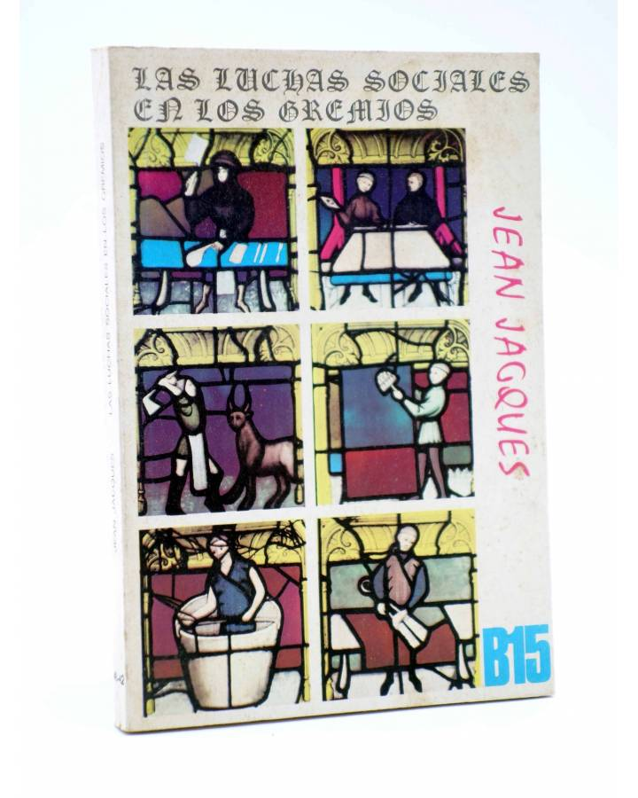 Cubierta de BÁSICA 15 40-42. LAS LUCHAS SOCIALES EN LOS GREMIOS (Jean Jacques) Castellote 1972