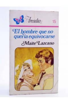 Cubierta de ARCADIA 15. EL HOMBRE QUE NO QUERÍA EQUIVOCARSE (Maite Lazcano) Ceres 1981