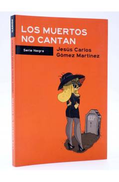 Cubierta de SERIE NEGRA. LOS MUERTOS NO CANTAN (Jesús Carlos Gómez Martínez) Ilarión 2014