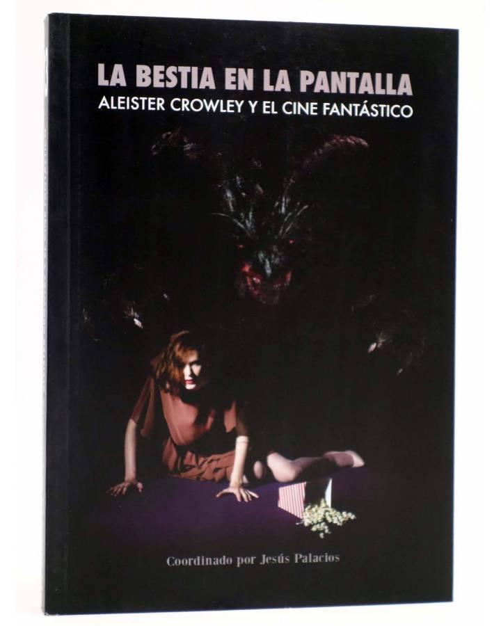 Cubierta de LA BESTIA EN LA PANTALLA. ALEISTER CROWLEY Y EL CINE FANTÁSTICO (Jesús Palacios) 2010